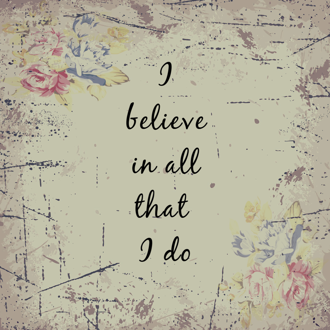 Affirmation of the day: I believe in all that I do