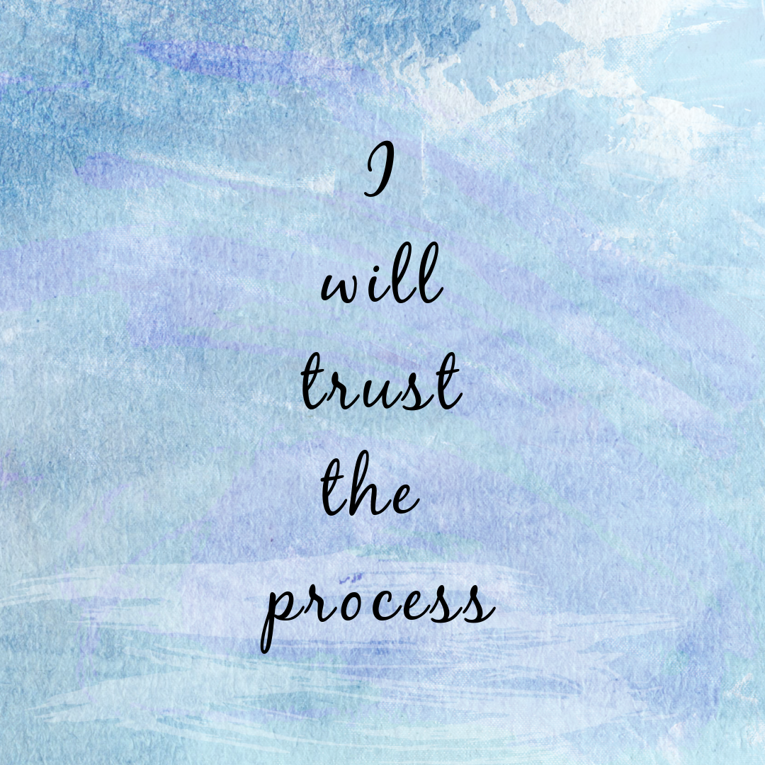 Affirmation of the day: I will trust the process.